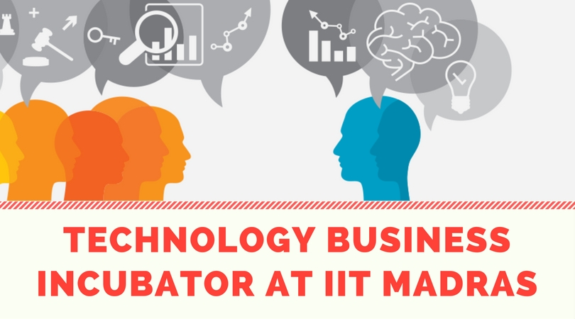 TECHNOLOGY BUSINESS INCUBATOR AT IIT MADRAS